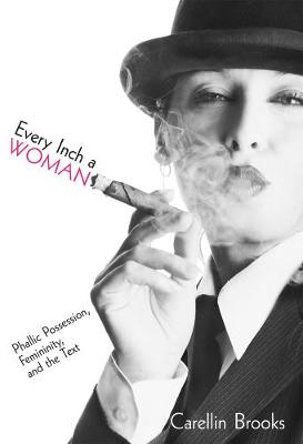 Every Inch a Woman: Phallic Possession, Femininity, and the Text