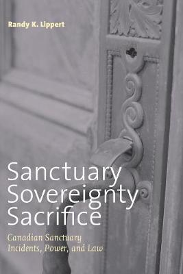 Sanctuary, Sovereignty, Sacrifice: Canadian Sanctuary Incidents, Power, and Law