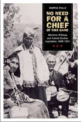 No need of a chief for this band: The Maritime Mi'kmaq and Federal Electoral Legislation, 1899-1951