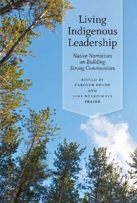 Living Indigenous Leadership: Native Narratives on Building Strong Communities