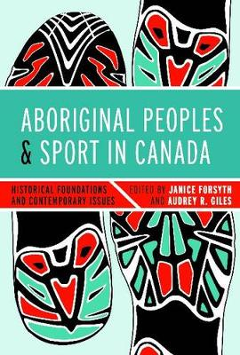 Aboriginal Peoples and Sport in Canada: Historical Foundations and Contemporary Issues