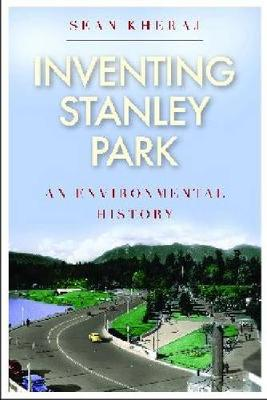 Inventing Stanley Park: An Environmental History