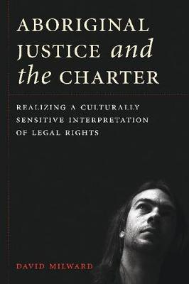 Aboriginal Justice and the Charter: Realizing a Culturally Sensitive Interpretation of Legal Rights