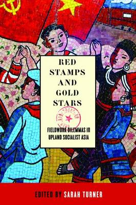Red Stamps and Gold Stars: Fieldwork Dilemmas in Upland Socialist Asia