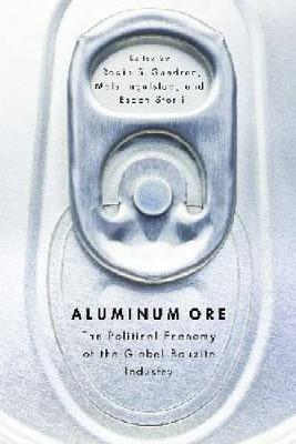 Aluminum Ore: The Political Economy of the Global Bauxite Industry