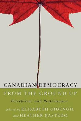 Canadian Democracy from the Ground Up: Perceptions and Performance