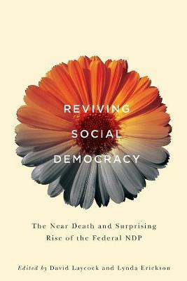 Reviving Social Democracy: The Near Death and Surprising Rise of the Federal NDP