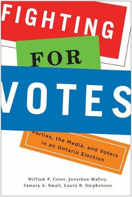 Fighting for Votes: Parties, the Media, and Voters in an Ontario Election