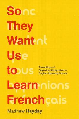 So They Want Us to Learn French: Promoting and Opposing Bilingualism in English-Speaking Canada