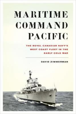Maritime Command Pacific: The Royal Canadian Navy's West Coast Fleet in the Early Cold War