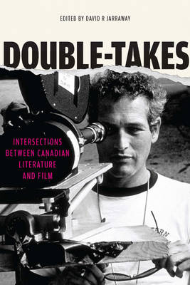 Double-Takes: Intersections between Canadian Literature and Film