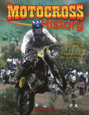 Motocross History: From Local Scrambling to World Championship MX to Freestyle