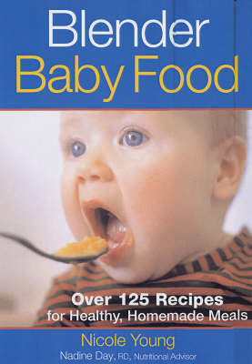 Blender Baby Food: Over 125 Recipes for Healthy, Homemade Meals