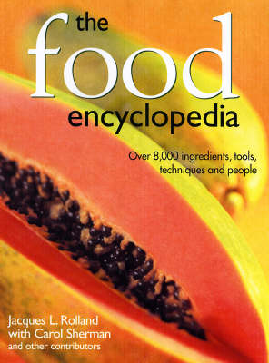 The Food Encyclopedia: Over 8, 000 Ingredients, Tools, Techniques and People
