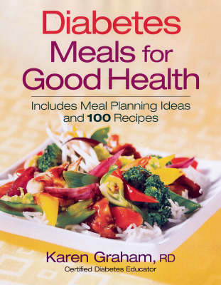 Diabetes Meals for Good Health: Includes Complete Meal Plans and 100 Recipes