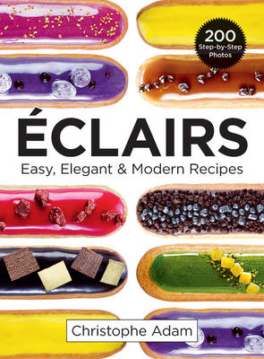 Eclairs: Easy, Elegant & Modern Recipes