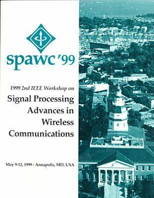 1999 2nd IEEE Workshop on Signal Processing Advances in Wireless Communication (Spawc): Conference Proceedings