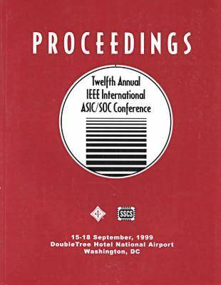 1999 IEEE 12th International Asic Conference and Exhibit: Conference Proceedings