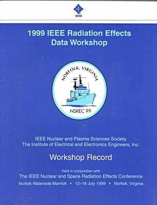 1999 36th Annual Nuclear and Space Radiation Effects Conference (Nsrec): Conference Proceedings