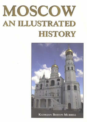 Moscow: An Illustrated History