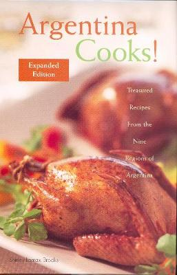 Argentina Cooks!: Treasured Recipes from the Nine Regions of Argentina