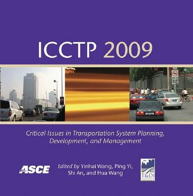 ICCTP 2009: Critical Issues in Transportation System Planning, Development, and Management