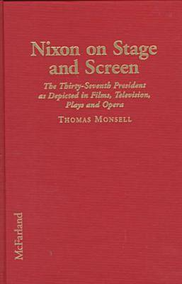 Nixon on Stage and Screen: The Thirty-Seven President as Depicted in Films, Television, Plays and Opera