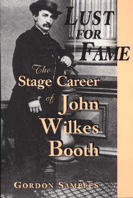Lust for Fame: Stage Career of John Wilkes Booth