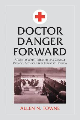 Doctor Danger Forward: A World War II Memoir of a Combat Medical Aidman, First Infantry Division