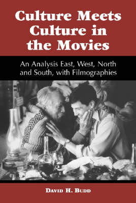 Culture Meets Culture in the Movies: An Analysis East, West, North and South, with Filmographies