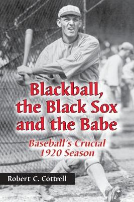 Blackball, the Black Sox and the Babe: Baseball's Crucial 1920 Season
