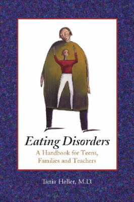 Eating Disorders: A Handbook for Teens, Families and Teachers