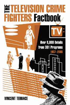 The Television Crime Fighters Factbook: Over 9, 800 Details from 334 Programs, 1937-2003