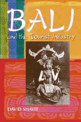 Bali & Tourist Industry:History 1906-1942: A History, 1906-1942