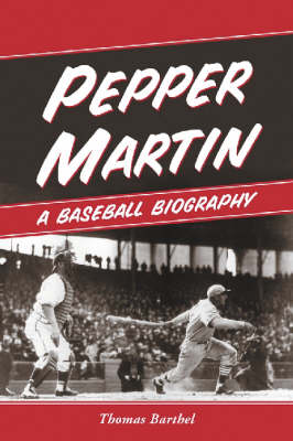 Pepper Martin, the Red Blood of Baseball