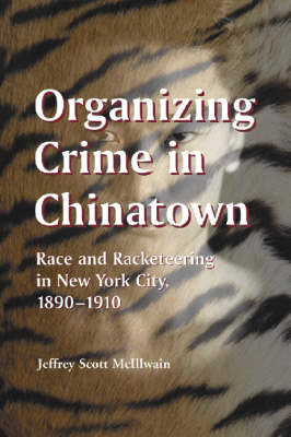 Organizing Crime in Chinatown: Race and Racketeering in New York City, 1890-1910