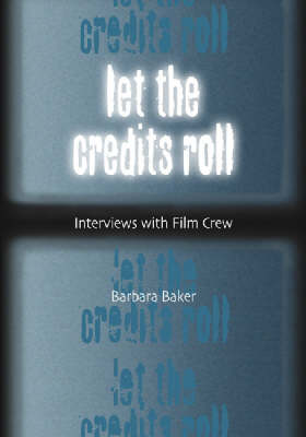 Let the Credits Roll: Interviews with Film Crew
