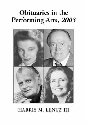 Obituaries in the Performing Arts: Film, Television, Radio, Theatre, Dance, Music, Cartoons and Pop Culture: 2003