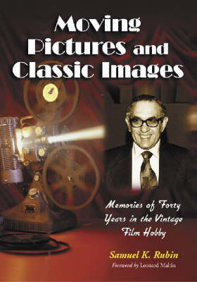 Moving Pictures and Classic Images: Memories of Forty Years in the Vintage Film Hobby