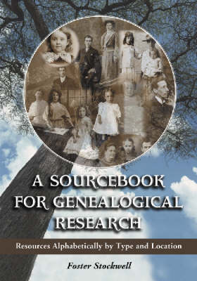 A Sourcebook for Genealogical Research: Resouces Alphabetically by Type and Location