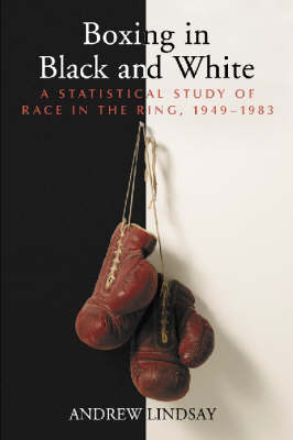 Boxing in Black and White: A Statistical Study of Race in the Ring, 1949-1983