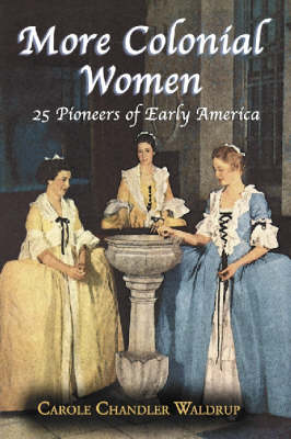 More Colonial Women: 25 Pioneers of Early America