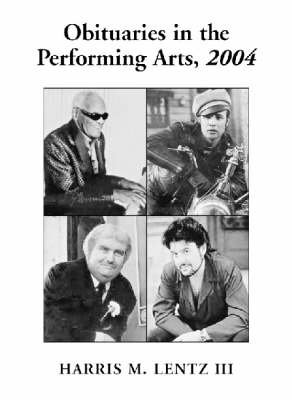 Obituaries in the Performing Arts: Film ,Television, Radio, Theatre, Dance, Music, Cartoons and Pop Culture