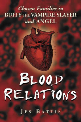 """Blood Relations: Chosen Families in """"Buffy the Vampire Slayer"""" and """"Angel"""""""