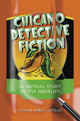 Chicano Detective Fiction: A Critical Study of Five Novelists