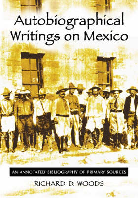 Autobiographical Writings on Mexico: An Annotated Bibliography of Primary Sources