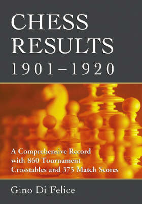 Chess Results, 1901-1930: A Comprehensive Record with 1, 790 Tournament Crosstables and 622 Match Scores