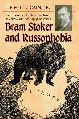 Bram Stoker and Russophobia: Evidence of the British Fear of Russia in Dracula and the Lady of the Shroud