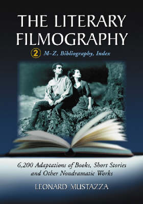 The Literary Filmography: 6, 200 Adaptations of Books, Short Stories and Other Non-dramatic Works: v. 2