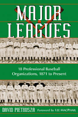 Major Leagues: The Formation, Sometimes Absorption and Mostly Inevitable Demise of 18 Professional Baseball Organizations, 1871 to Present